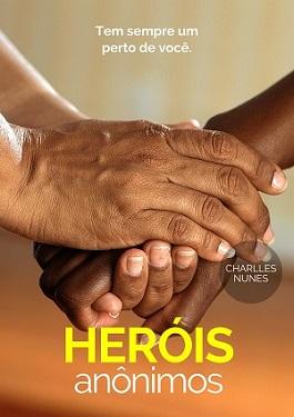 Heróis Anônimos - Tem Sempre Um Perto de Você.